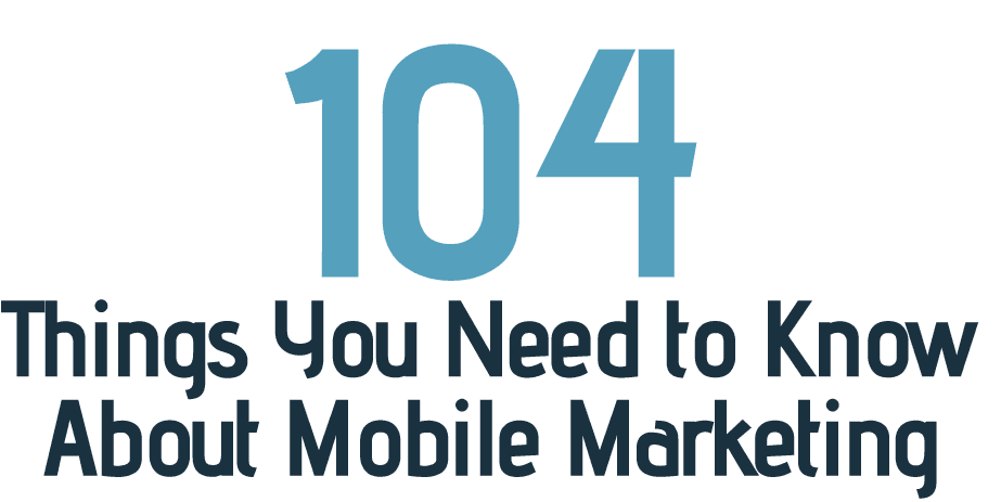 104 Things You Need to Know About Mobile Marketing